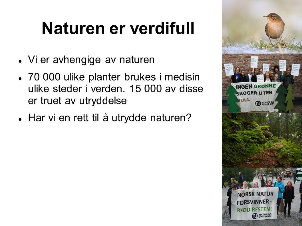 Naturen er verdifull Vi er avhengige av naturen