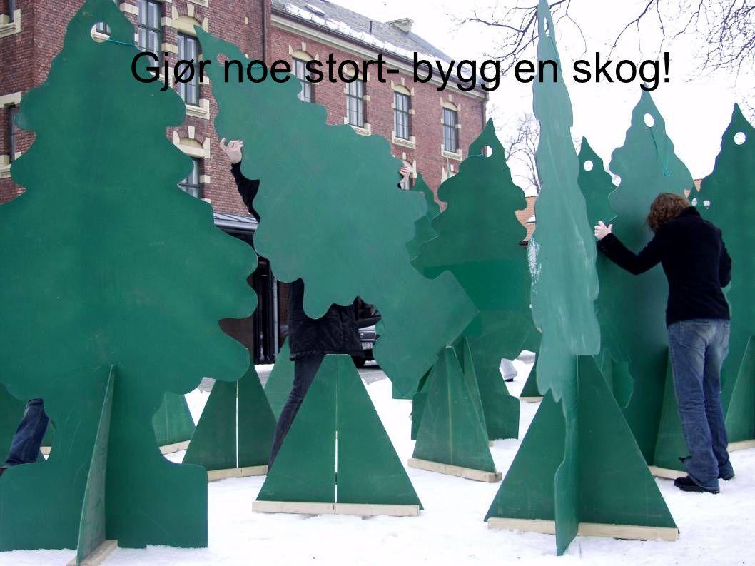 Gjør noe stort- bygg en skog!