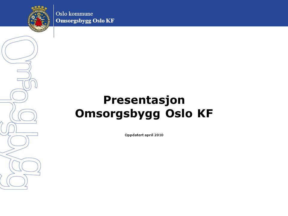 Presentasjon Omsorgsbygg Oslo KF Oppdatert april 2010