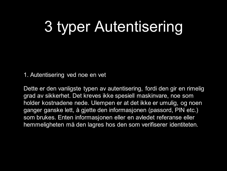 3 typer Autentisering 1. Autentisering ved noe en vet