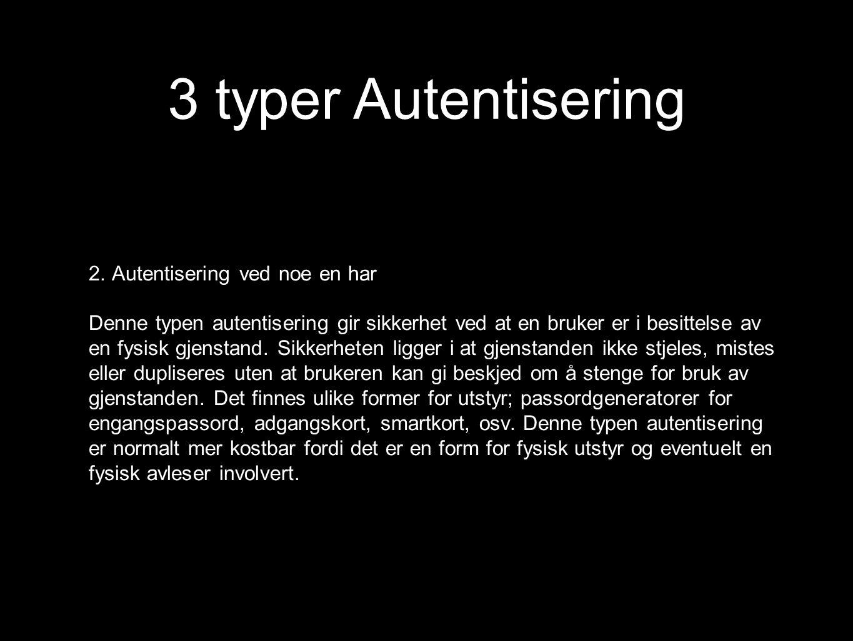3 typer Autentisering 2. Autentisering ved noe en har