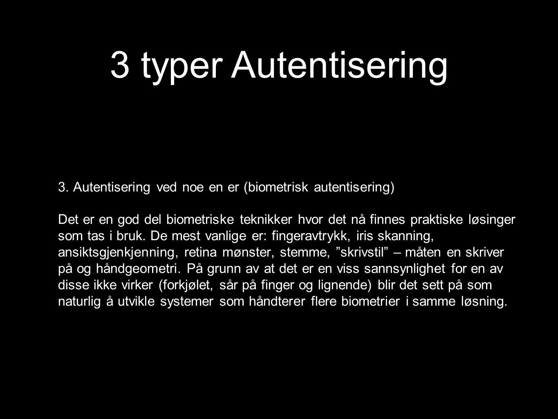 3 typer Autentisering 3. Autentisering ved noe en er (biometrisk autentisering)