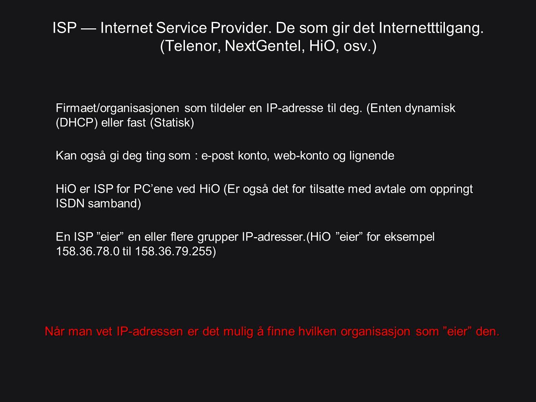 ISP — Internet Service Provider. De som gir det Internetttilgang