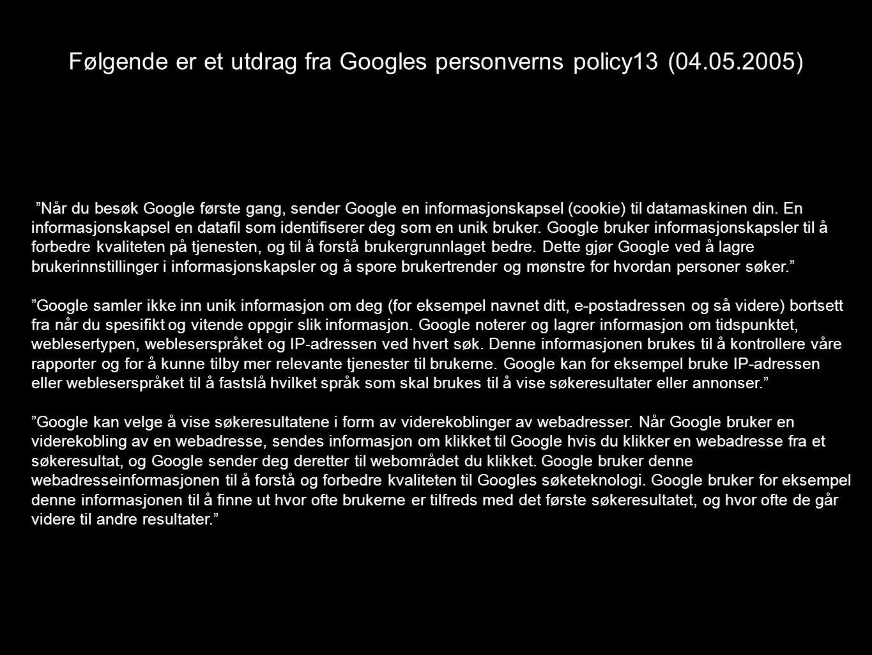 Følgende er et utdrag fra Googles personverns policy13 (04.05.2005)