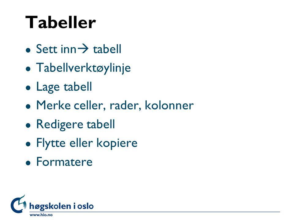 Tabeller Sett inn tabell Tabellverktøylinje Lage tabell