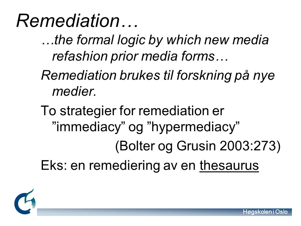 Remediation… …the formal logic by which new media refashion prior media forms… Remediation brukes til forskning på nye medier.
