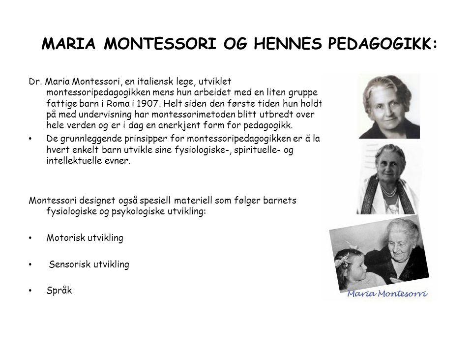 MARIA MONTESSORI OG HENNES PEDAGOGIKK: