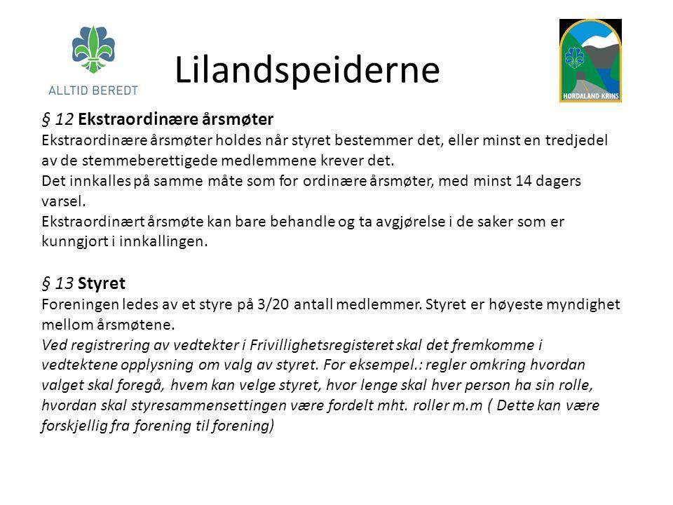 Lilandspeiderne § 12 Ekstraordinære årsmøter § 13 Styret