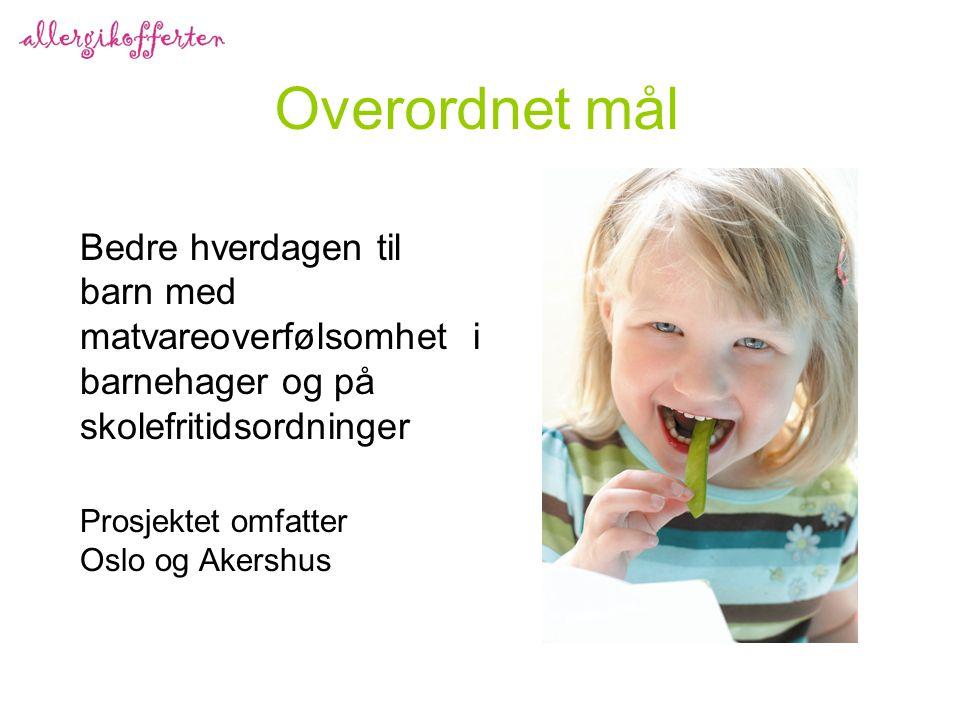 Overordnet mål Bedre hverdagen til barn med matvareoverfølsomhet i barnehager og på skolefritidsordninger.