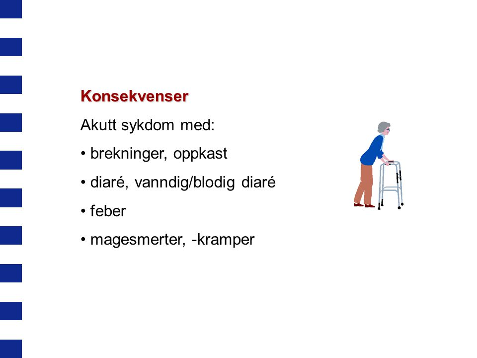 Konsekvenser Akutt sykdom med: brekninger, oppkast.