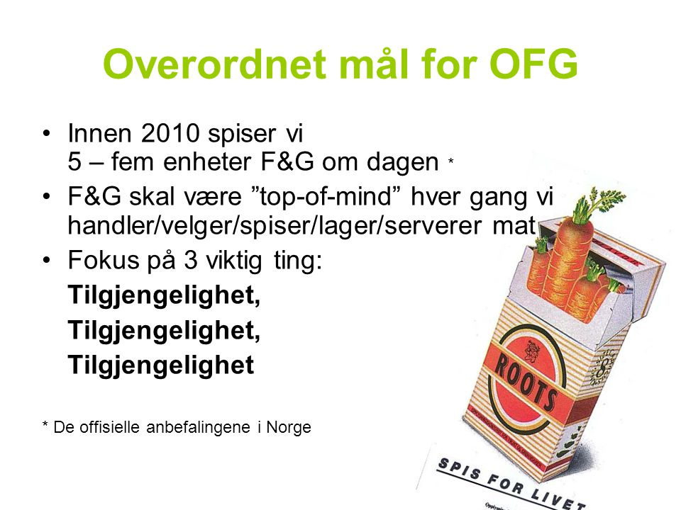 Overordnet mål for OFG Innen 2010 spiser vi 5 – fem enheter F&G om dagen *