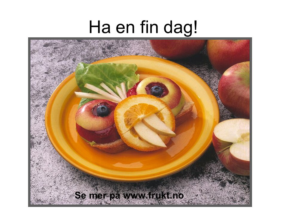 Ha en fin dag! Se mer på www.frukt.no