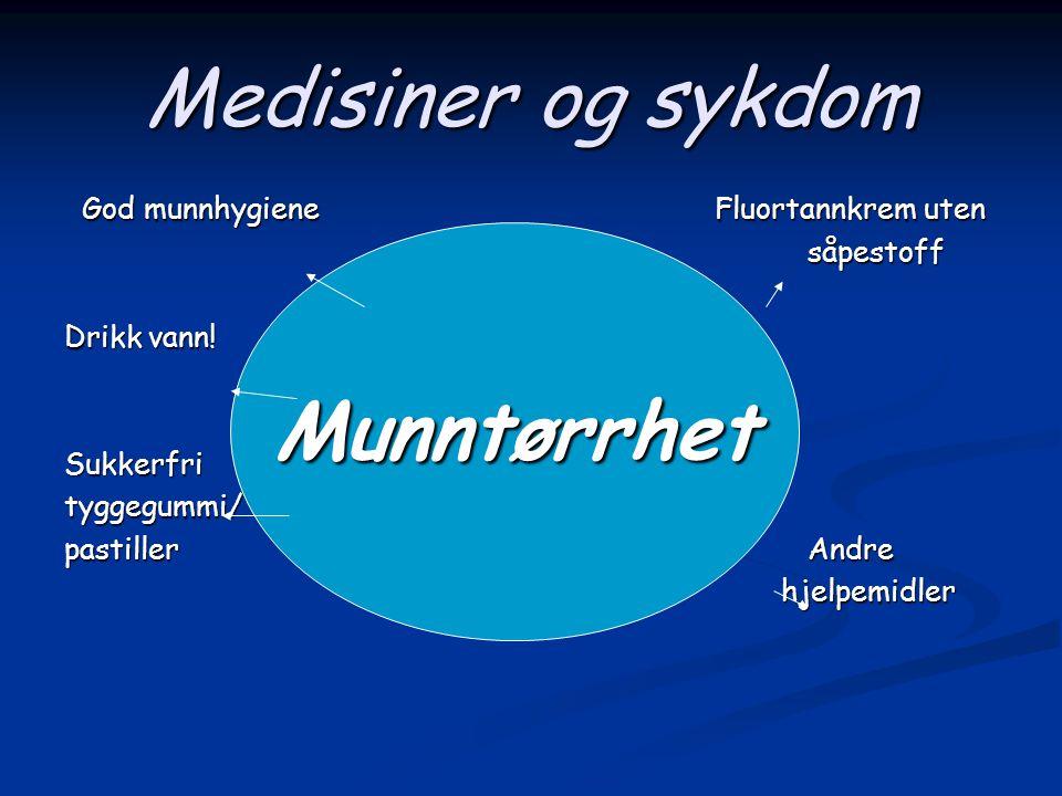 Medisiner og sykdom Munntørrhet God munnhygiene Fluortannkrem uten