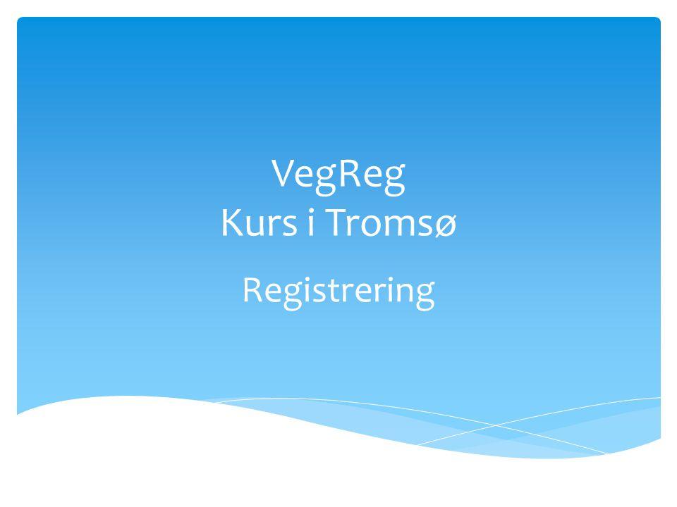 VegReg Kurs i Tromsø Registrering
