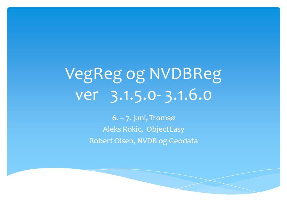 VegReg og NVDBReg ver 3.1.5.0- 3.1.6.0 6. – 7. juni, Tromsø