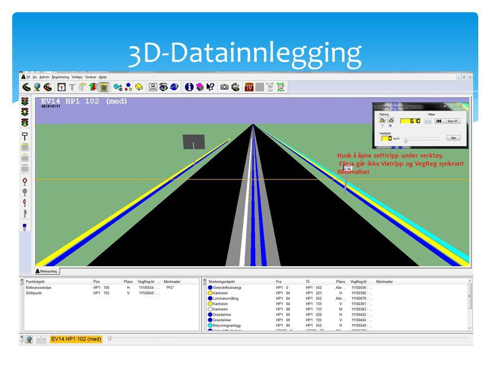 3D-Datainnlegging Husk å åpne softtripp under verktøy. Ellers går ikke Viatripp og VegReg synkront.
