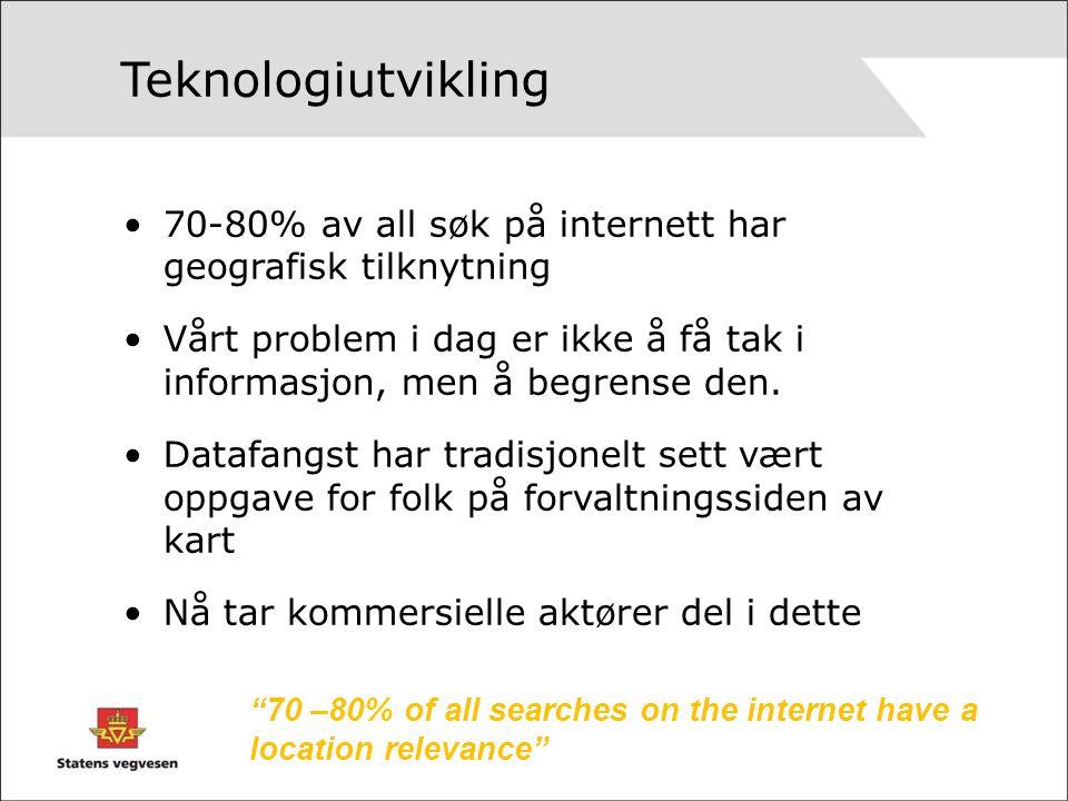 Teknologiutvikling 70-80% av all søk på internett har geografisk tilknytning. Vårt problem i dag er ikke å få tak i informasjon, men å begrense den.