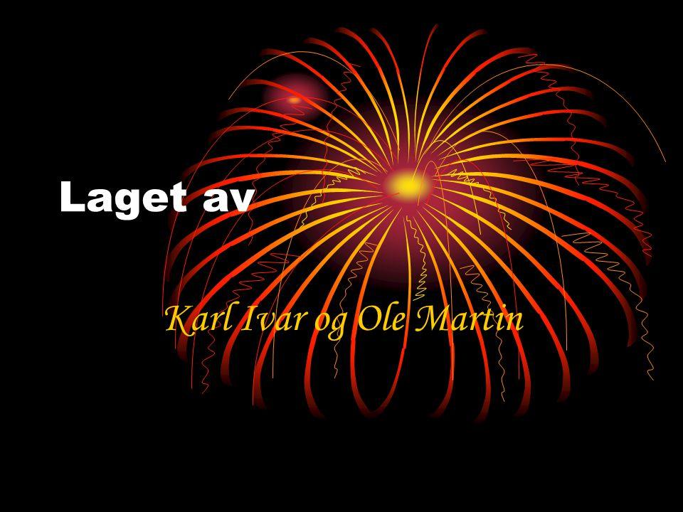 Laget av Karl Ivar og Ole Martin