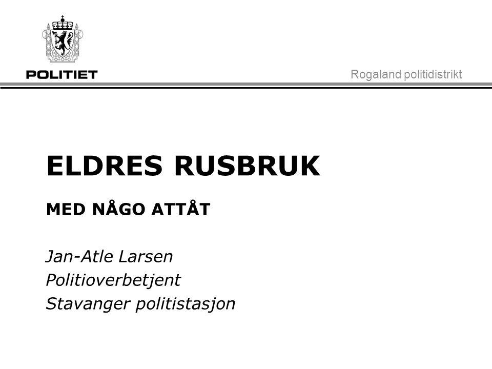 ELDRES RUSBRUK MED NÅGO ATTÅT Jan-Atle Larsen Politioverbetjent