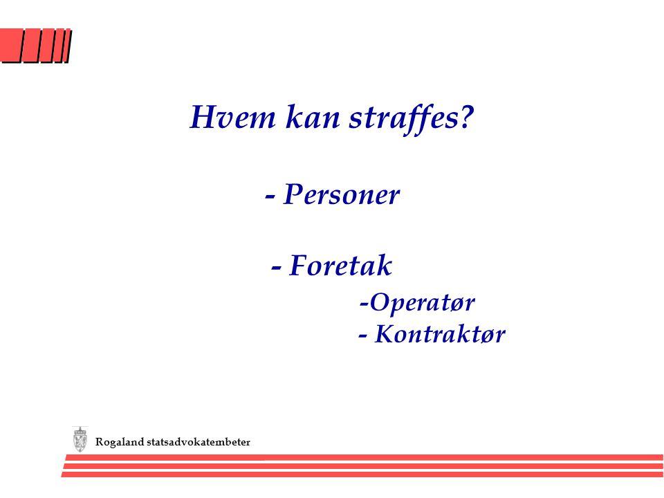 Hvem kan straffes - Personer - Foretak -Operatør - Kontraktør