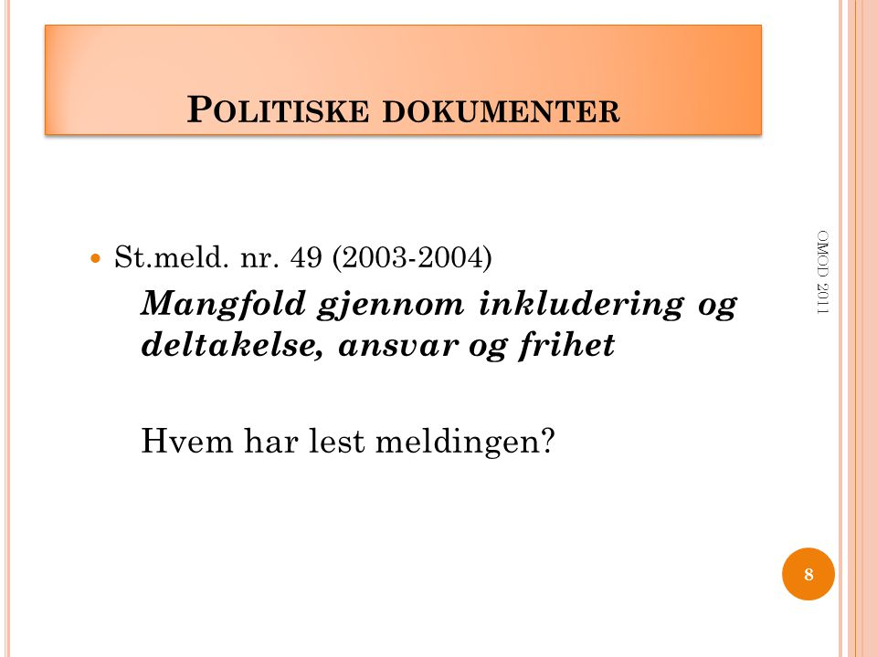 Politiske dokumenter St.meld. nr. 49 (2003-2004) Mangfold gjennom inkludering og deltakelse, ansvar og frihet.