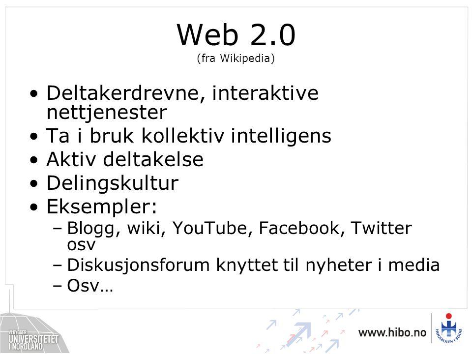 Web 2.0 (fra Wikipedia) Deltakerdrevne, interaktive nettjenester