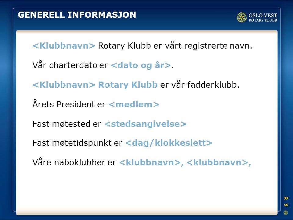 GENERELL INFORMASJON <Klubbnavn> Rotary Klubb er vårt registrerte navn. Vår charterdato er <dato og år>.