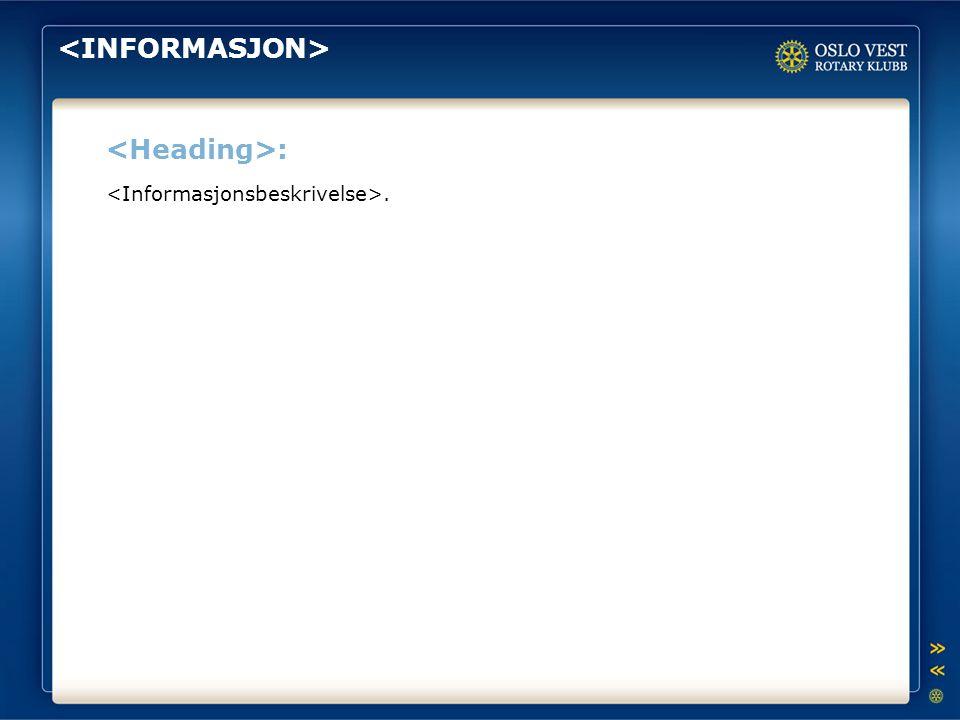 <INFORMASJON> <Heading>: <Informasjonsbeskrivelse>.