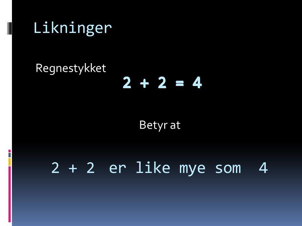 Likninger 2 + 2 = 4 2 + 2 = 4 2 + 2 = 4 2 + 2 = 4 2 + 2 = 4 2 + 2 = 4