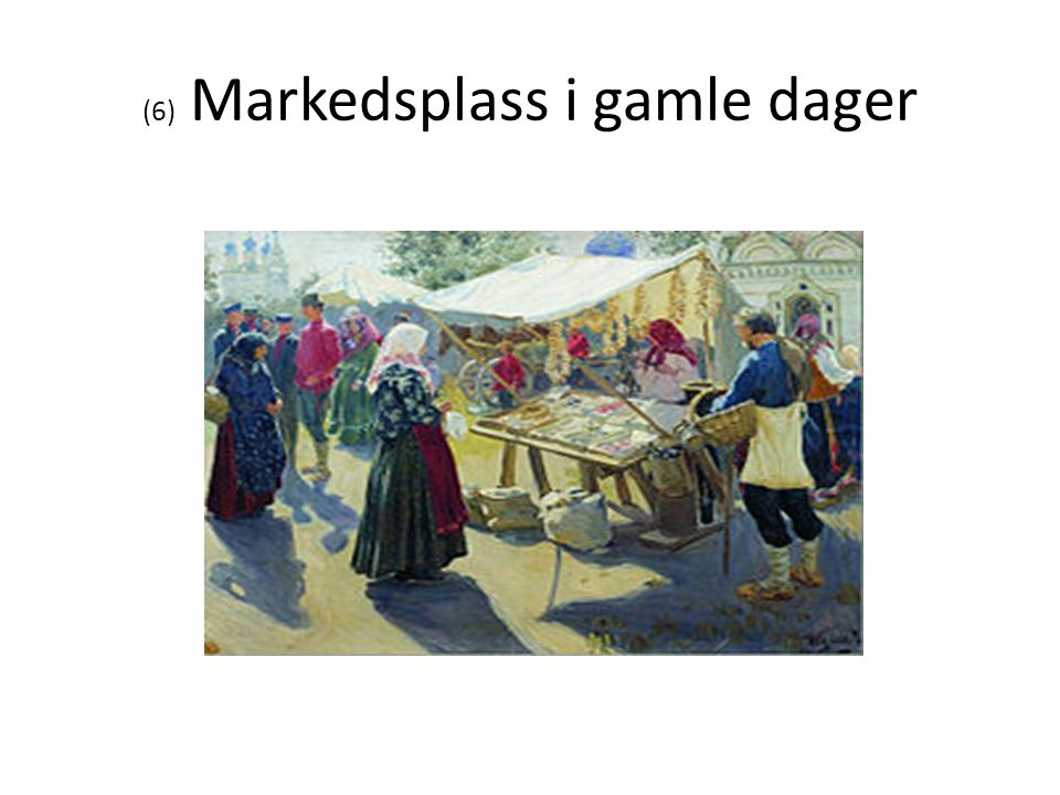 (6) Markedsplass i gamle dager