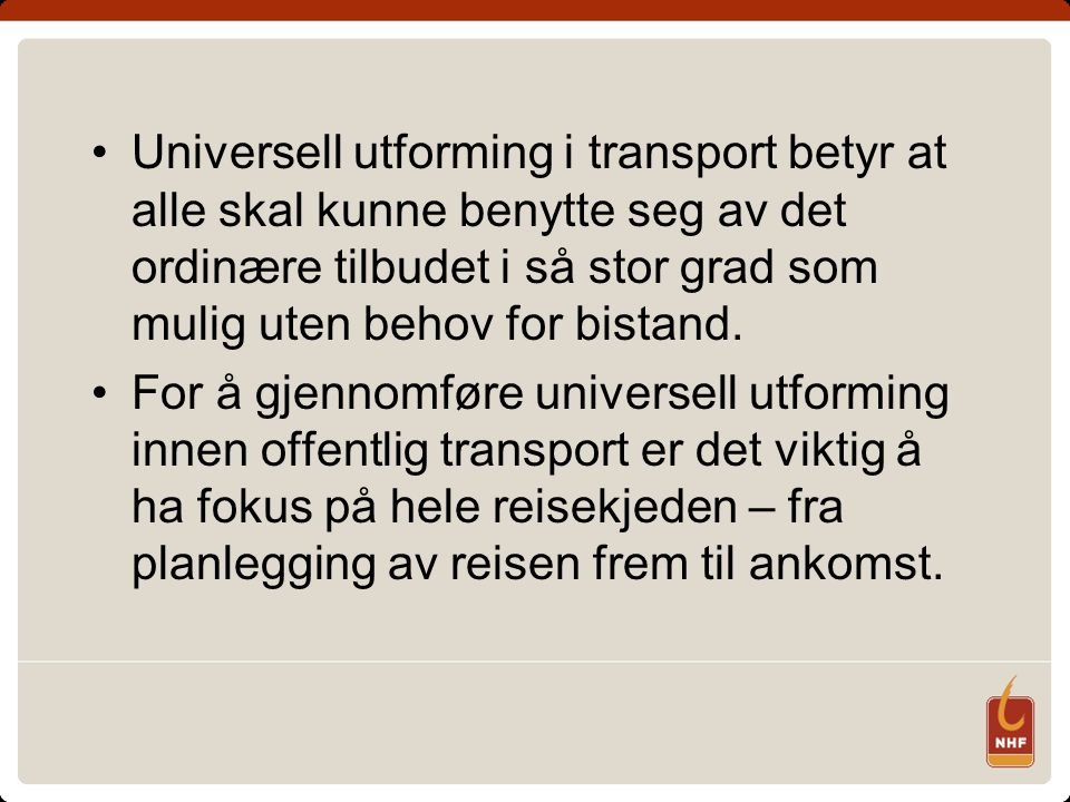 Universell utforming i transport betyr at alle skal kunne benytte seg av det ordinære tilbudet i så stor grad som mulig uten behov for bistand.