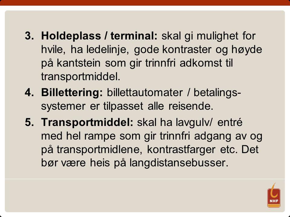 Holdeplass / terminal: skal gi mulighet for hvile, ha ledelinje, gode kontraster og høyde på kantstein som gir trinnfri adkomst til transportmiddel.