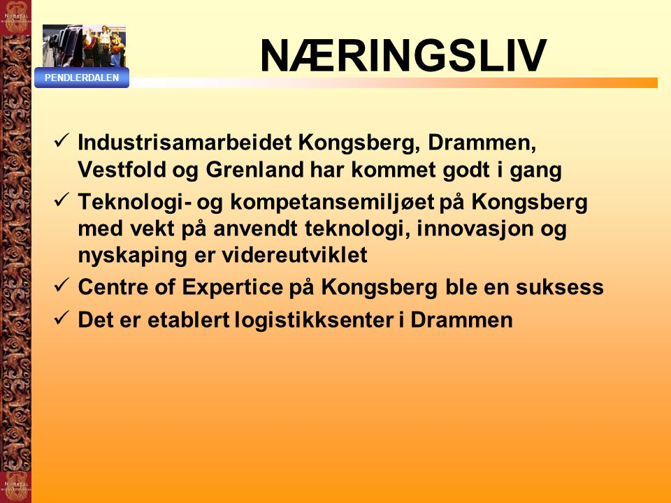 NÆRINGSLIV PENDLERDALEN. Industrisamarbeidet Kongsberg, Drammen, Vestfold og Grenland har kommet godt i gang.