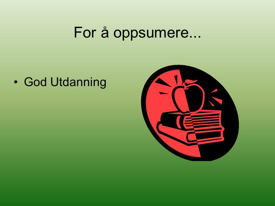 For å oppsumere... God Utdanning