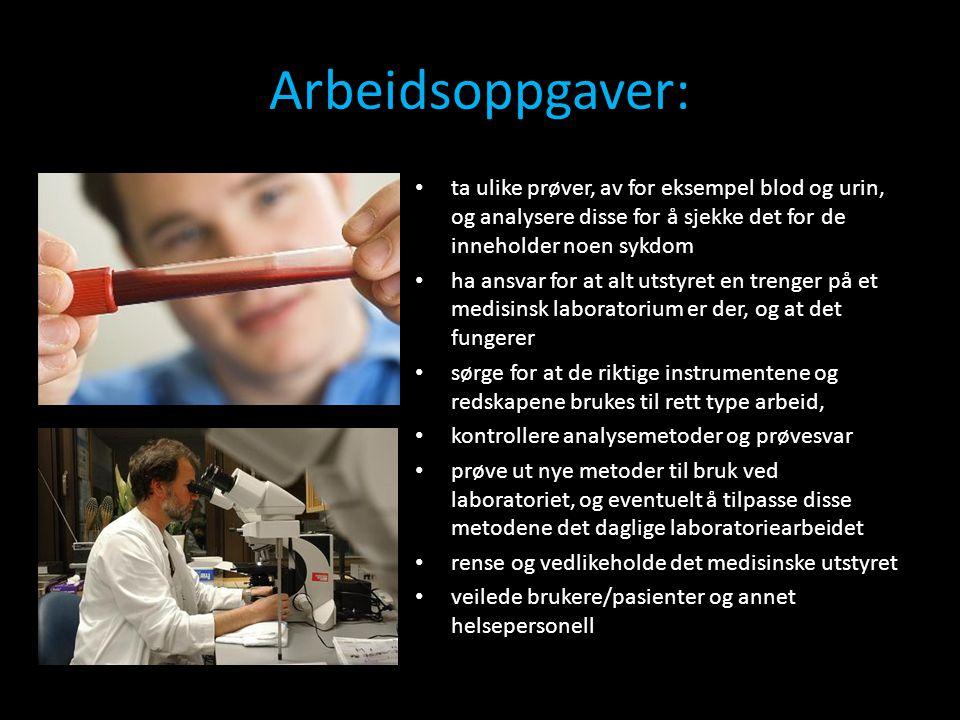Arbeidsoppgaver: ta ulike prøver, av for eksempel blod og urin, og analysere disse for å sjekke det for de inneholder noen sykdom.