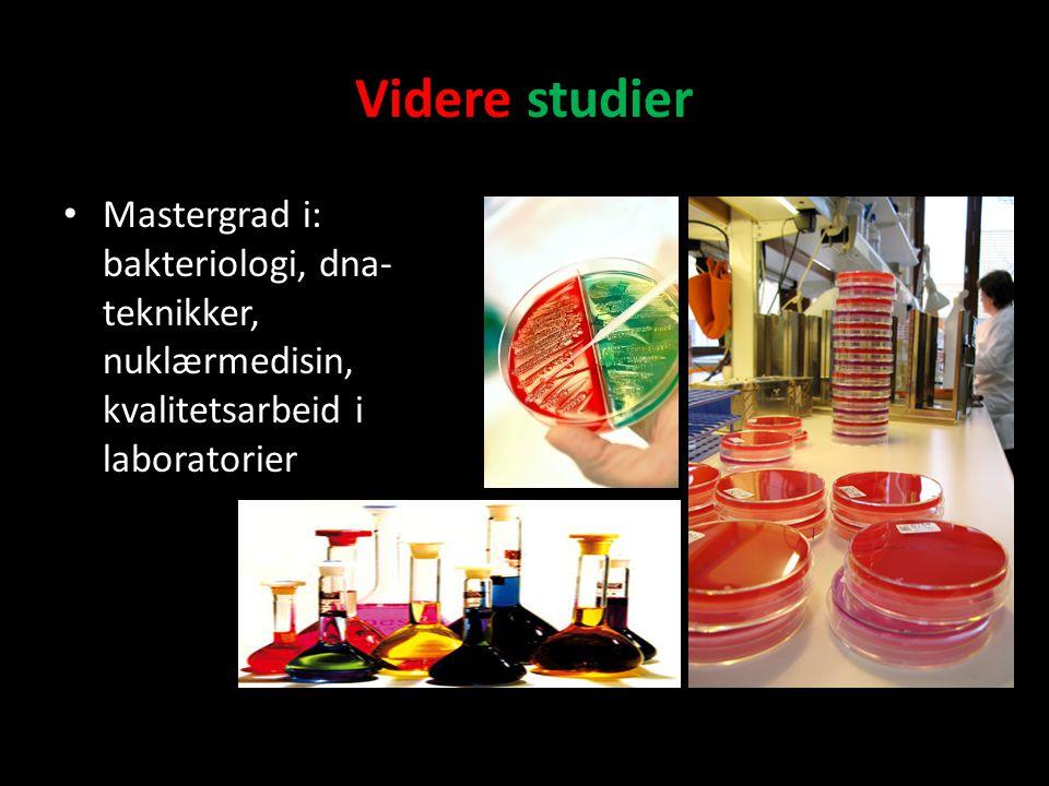 Videre studier Mastergrad i: bakteriologi, dna-teknikker, nuklærmedisin, kvalitetsarbeid i laboratorier.