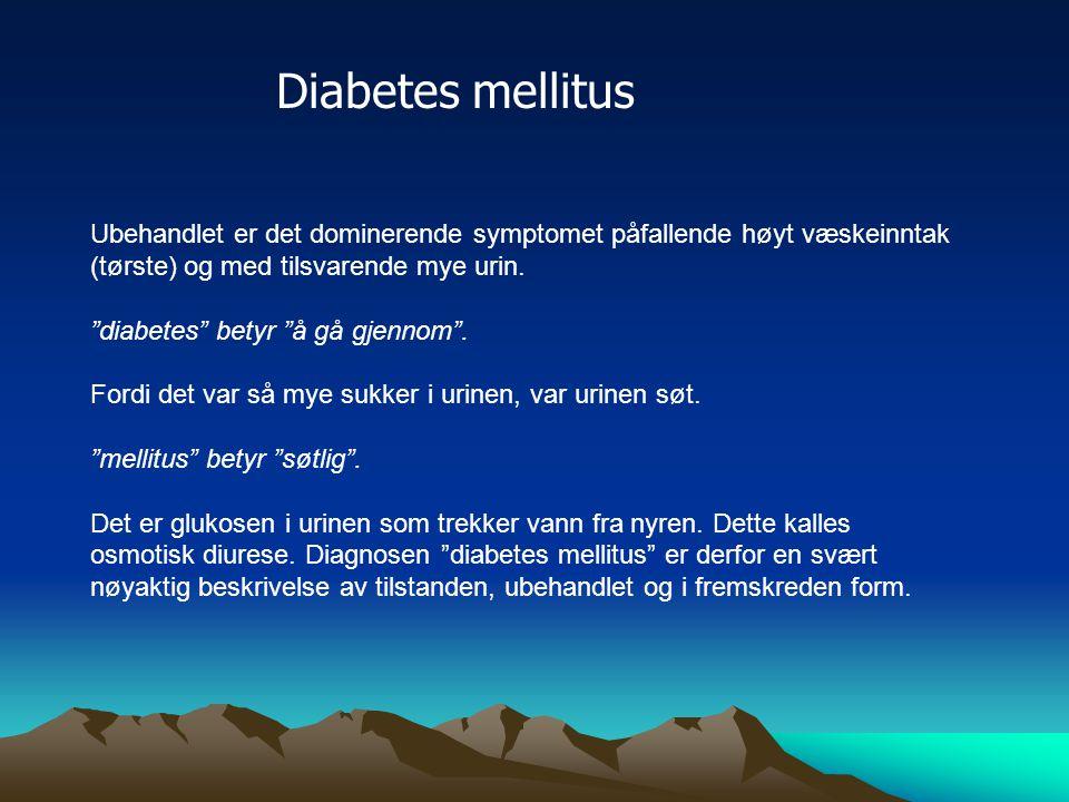 Diabetes mellitus Ubehandlet er det dominerende symptomet påfallende høyt væskeinntak (tørste) og med tilsvarende mye urin.