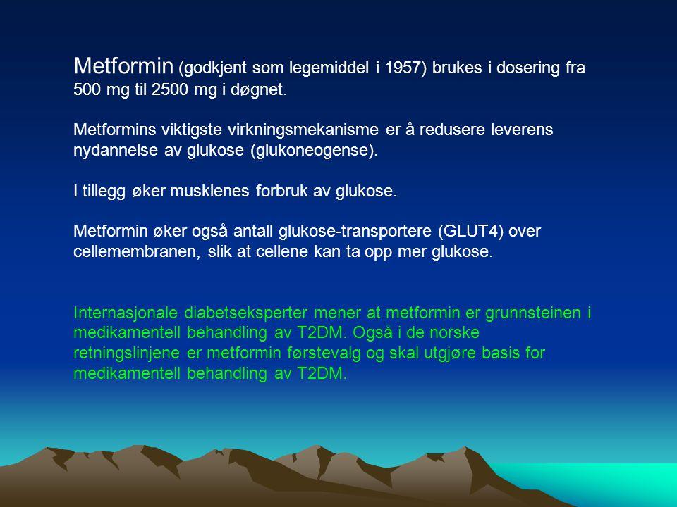 Metformin (godkjent som legemiddel i 1957) brukes i dosering fra 500 mg til 2500 mg i døgnet.