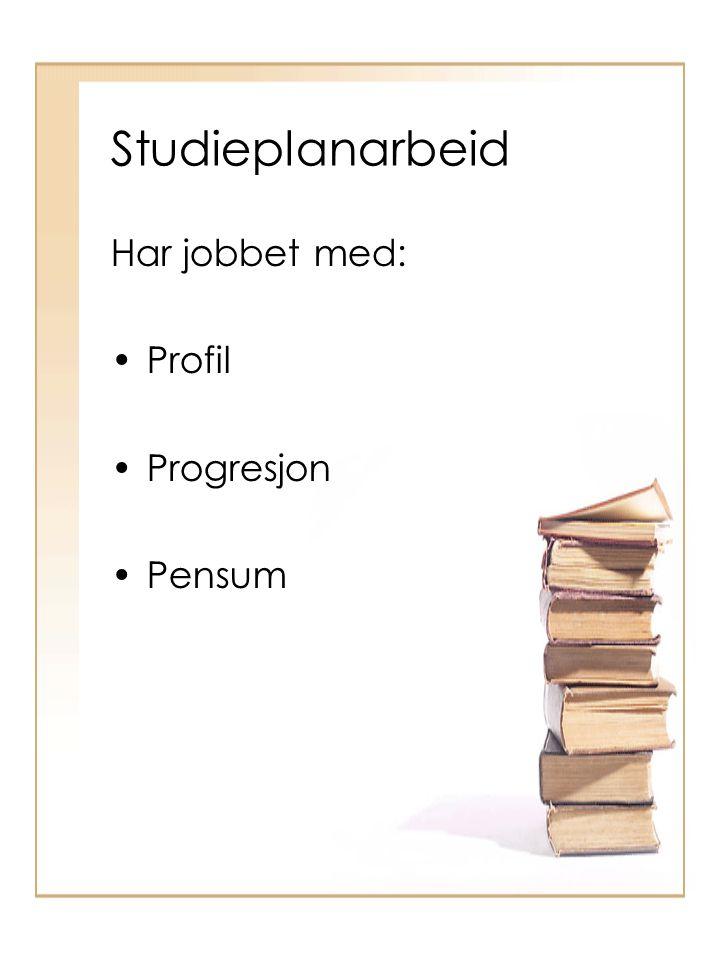 Studieplanarbeid Har jobbet med: Profil Progresjon Pensum