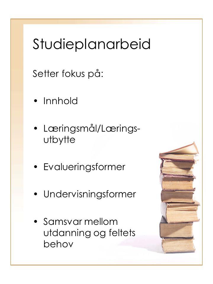 Studieplanarbeid Setter fokus på: Innhold Læringsmål/Lærings-utbytte