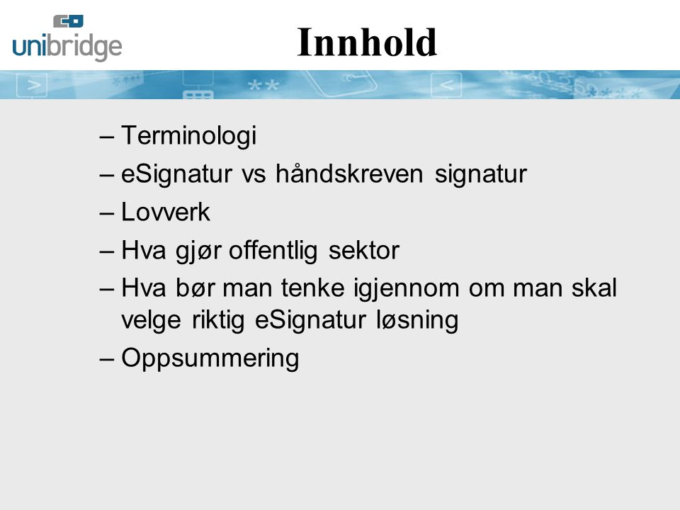 Innhold Terminologi eSignatur vs håndskreven signatur Lovverk