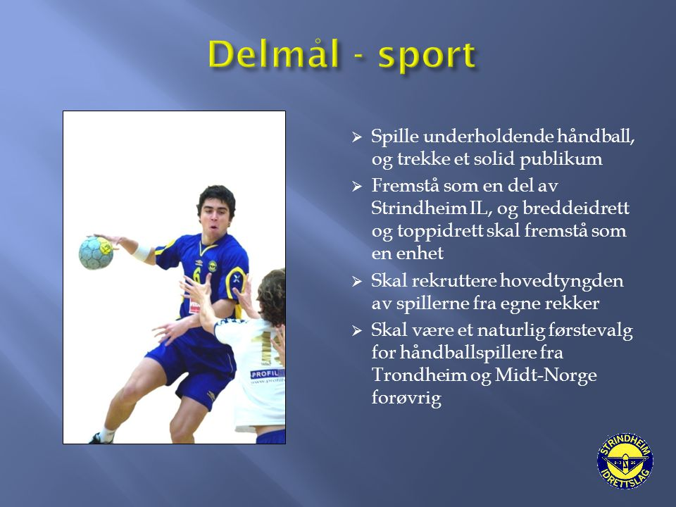 Delmål - sport Spille underholdende håndball, og trekke et solid publikum.