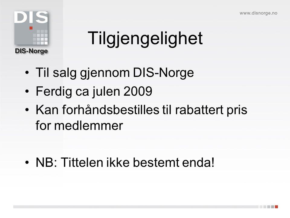 Tilgjengelighet Til salg gjennom DIS-Norge Ferdig ca julen 2009