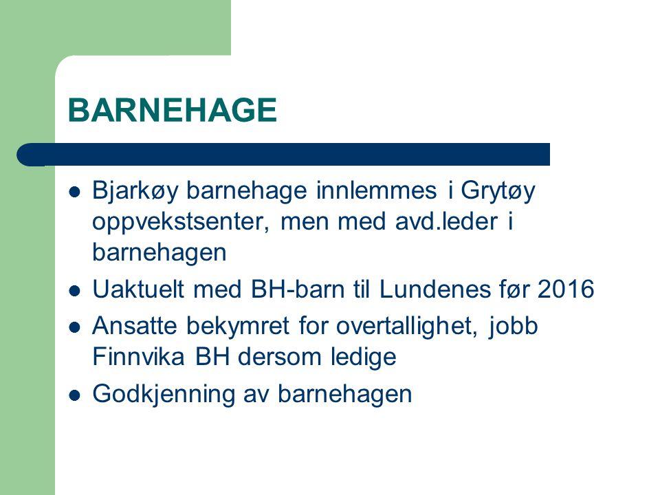 BARNEHAGE Bjarkøy barnehage innlemmes i Grytøy oppvekstsenter, men med avd.leder i barnehagen. Uaktuelt med BH-barn til Lundenes før 2016.