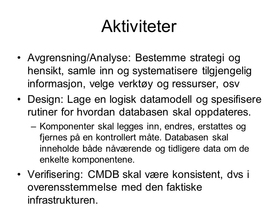 Aktiviteter Avgrensning/Analyse: Bestemme strategi og hensikt, samle inn og systematisere tilgjengelig informasjon, velge verktøy og ressurser, osv.