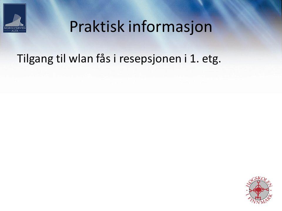 Praktisk informasjon Tilgang til wlan fås i resepsjonen i 1. etg.