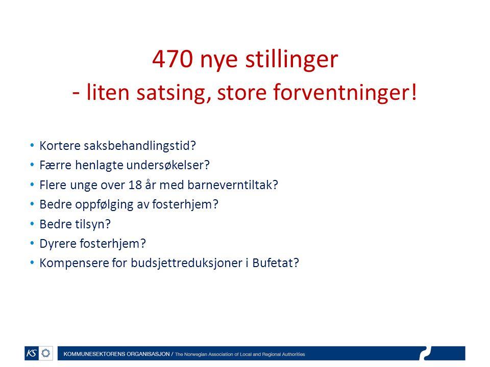 470 nye stillinger - liten satsing, store forventninger!