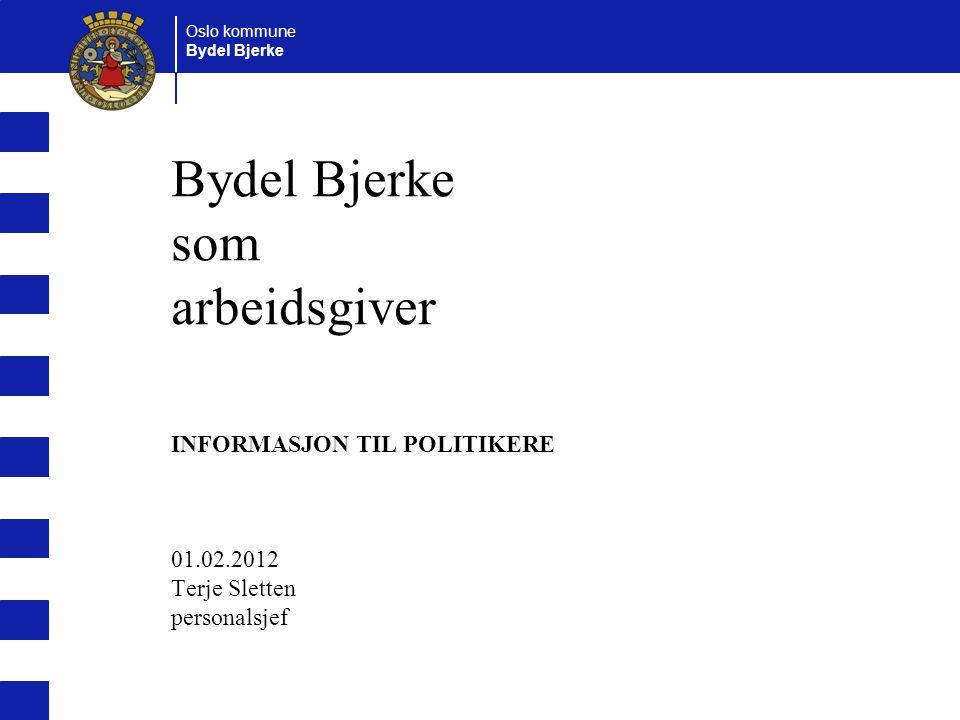 Oslo kommune Bydel Bjerke som arbeidsgiver INFORMASJON TIL POLITIKERE 01.02.2012 Terje Sletten personalsjef.