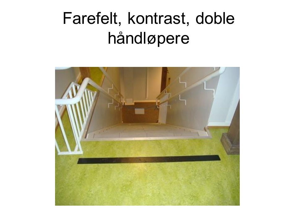 Farefelt, kontrast, doble håndløpere