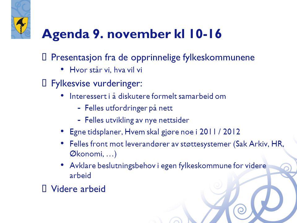 Agenda 9. november kl 10-16 Presentasjon fra de opprinnelige fylkeskommunene. Hvor står vi, hva vil vi.